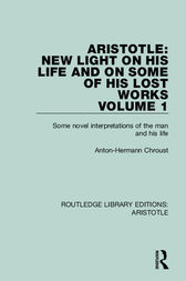 Aristotle: New Light on His Life and On Some of His Lost Works, Volume 1 by Anton-Hermann Chroust