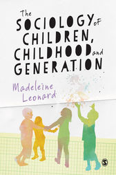 The Sociology of Children, Childhood and Generation by Madeleine Leonard