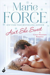 Ain't She Sweet: Green Mountain Book 6 by Marie Force