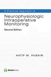 A Practical Approach to Neurophysiologic Intraoperative Monitoring, Second Edition by Aatif M. Husain
