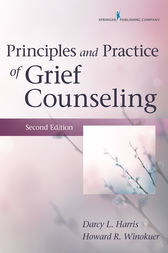 Principles and Practice of Grief Counseling, Second Edition by Howard R. Winokuer