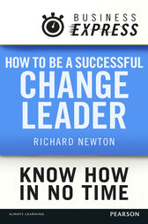 Business Express: How to be a successful Change Leader by Richard Newton
