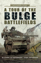 A Tour of the Bulge Battlefields by William C. C. Cavanagh