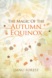 The Magic of the Autumn Equinox by Danu Forest