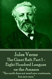 The Giant Raft. Part 1 - Eight Hundred Leagues on the Amazon by Jules Verne
