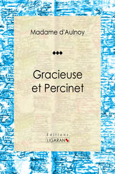 Gracieuse et Percinet by Madame d'Aulnoy
