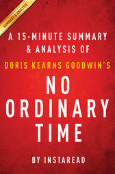 No Ordinary Time by Doris Kearns Goodwin | A 15-minute Summary & Analysis by Instaread