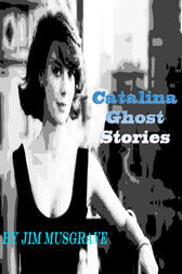 Catalina Ghost Stories by Jim Musgrave