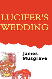 Lucifer's Wedding by James Musgrave
