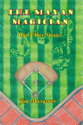 The Mayan Magician and Other Stories by Jim Musgrave