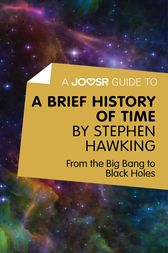 A Joosr Guide to... A Brief History of Time by Stephen Hawking by Joosr