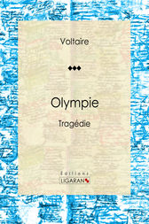 Olympie by Voltaire;  Louis Moland; Ligaran