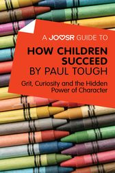 A Joosr Guide to… How Children Succeed by Paul Tough by Joosr