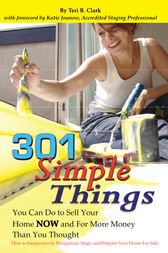 301 Simple Things You Can Do to Sell Your Home Now and For More Money Than You Thought by Teri Clark