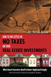 How to Pay Little or No Taxes on Your Real Estate Investments by Brian Kline