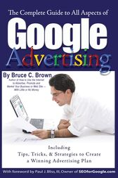 The Complete Guide to Google Advertising by Bruce Brown