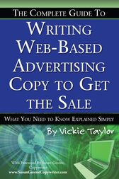 The Complete Guide to Writing Web-Based Advertising Copy to Get the Sale by Vickie Taylor