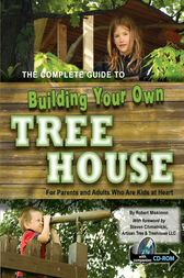 The Complete Guide to Building Your Own Tree House by Robert Miskimon