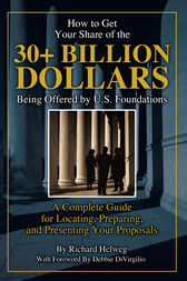 How to Get Your Share of the $30-Plus Billion Being Offered by the U.S. Foundations by Richard Helweg