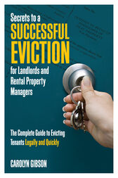 Secrets to a Successful Eviction for Landlords and Rental Property Managers by Carolyn Gibson