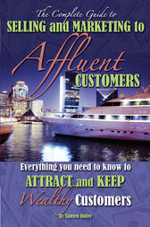 The Complete Guide to Selling and Marketing to Affluent Customers by Tamsen Butler