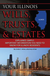 Your Illinois Wills, Trusts, & Estates Explained Simply by Linda Ashar