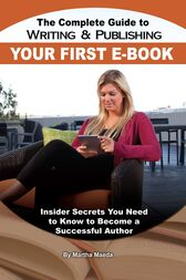 The Complete Guide to Writing & Publishing Your First E-Book by Martha Maeda