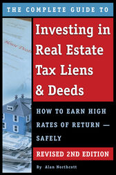 The Complete Guide to Investing in Real Estate Tax Liens & Deeds by Alan Northcott