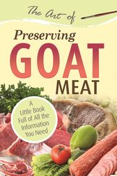 The Art of Preserving Goat by Atlantic Publishing Group Atlantic Publishing Group