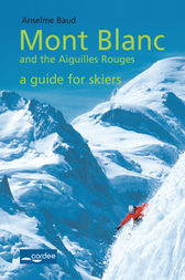 Courmayeur - Mont Blanc and the Aiguilles Rouges - a Guide for Skiers by Anselme Baud