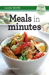 Classic Recipes: Meals in Minutes by Wendy Hobson