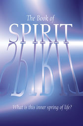 The Book of Spirit: What is this Inner Spring of Life? by Arcturus Publishing