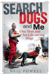 Search Dogs and Me by Neil Powell
