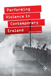 Performing Violence in Contemporary Ireland by Lisa Fitzpatrick