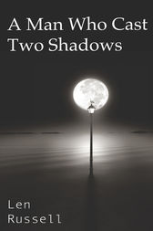 A Man Who Cast Two Shadows by Len Russell