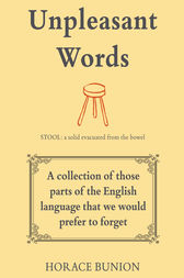 Unpleasant Words: A collection of those parts of the English language that we would prefer to forget