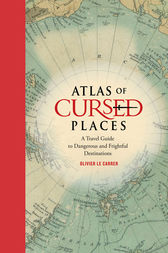 Atlas of Cursed Places: A Travel Guide to Dangerous and Frightful  Destinations