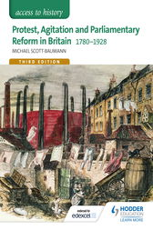 Access to History: Protest, Agitation and Parliamentary Reform in Britain 1780-1928 for Edexcel by Michael Scott-Baumann
