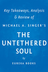 The Untethered Soul by Michael A. Singer | Key Takeaways, Analysis & Review: The Journey Beyond Yourself