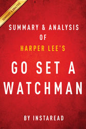 Go Set a Watchman by Harper Lee | Summary & Analysis by Instaread