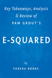 E-Squared: by Pam Grout | Key Takeaways, Analysis & Review by Eureka Books