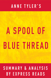A Spool of Blue Thread by Anne Tyler | Summary & Analysis by EXPRESS READS