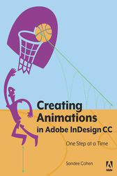 Creating Animations in Adobe InDesign CC One Step at a Time by Sandee Cohen