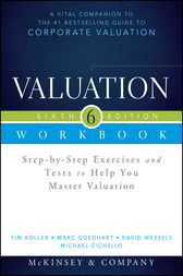 Valuation Workbook by McKinsey & Company Inc.;  Tim Koller;  Marc Goedhart;  David Wessels;  Michael Cichello