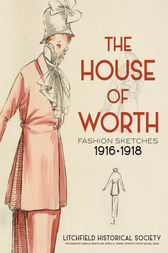 The House of Worth by Litchfield Historical Society;  Karen M. DePauw;  Jessica D. Jenkins;  Michael Krass