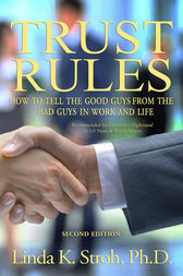 Trust Rules: How to Tell the Good Guys from the Bad Guys in Work and Life, 2nd Edition by Linda Stroh
