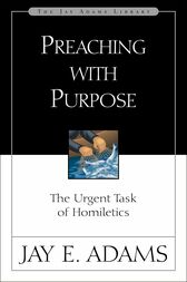 Preaching with Purpose by Jay E. Adams