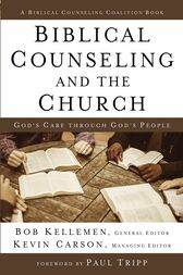 Biblical Counseling and the Church by Bob Kellemen