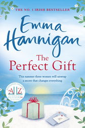 The Perfect Gift: This uplifting novel of mothers and daughters will warm your heart by Emma Hannigan