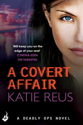 A Covert Affair: Deadly Ops 5 (A series of thrilling, edge-of-your-seat suspense) by Katie Reus